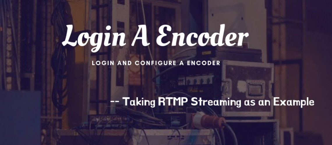 How-to-Login-and-Configure-a-Video-Encoder